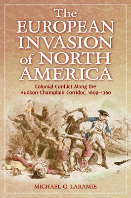 The European Invasion of North America By Laramie, Michael